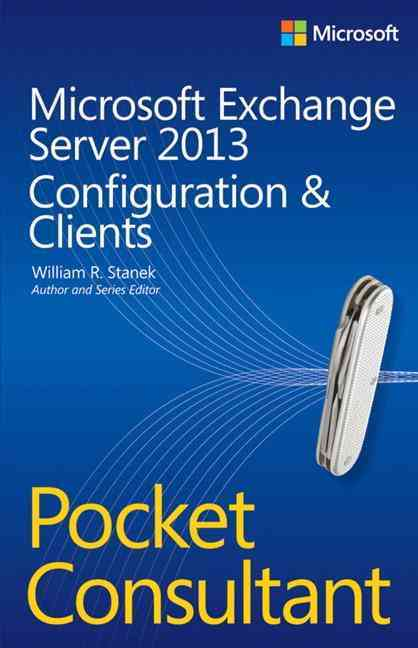 Microsoft Exchange Server 2013 Pocket Consultant By Stanek, William R.