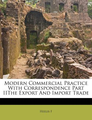 Nabu Press Modern Commercial Practice with Correspondence Part Iithe Export and Import Trade by F, Heelis [Paperback] at Sears.com