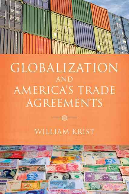 Globalization and America's Trade Agreements By Krist, William